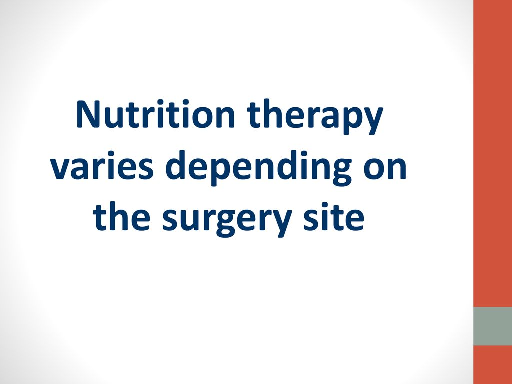 Nutrition therapy varies depending on the surgery site