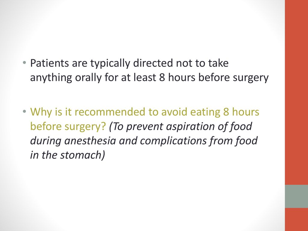 Patients are typically directed not to take anything orally for at least 8 hours before surgery