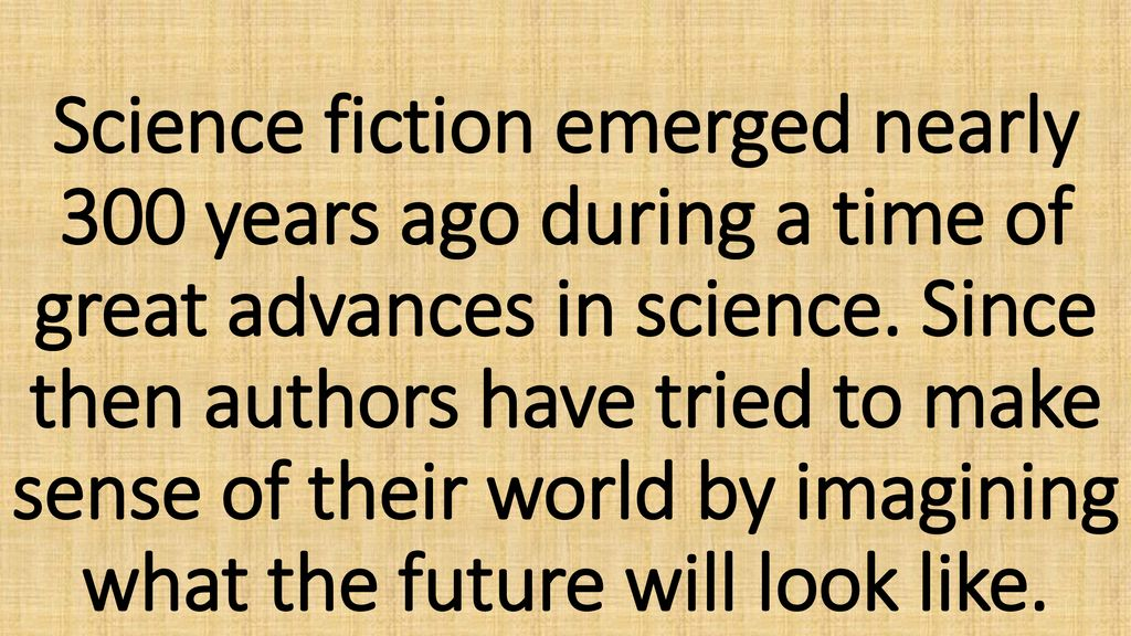 Science fiction emerged nearly 300 years ago during a time of great advances in science.