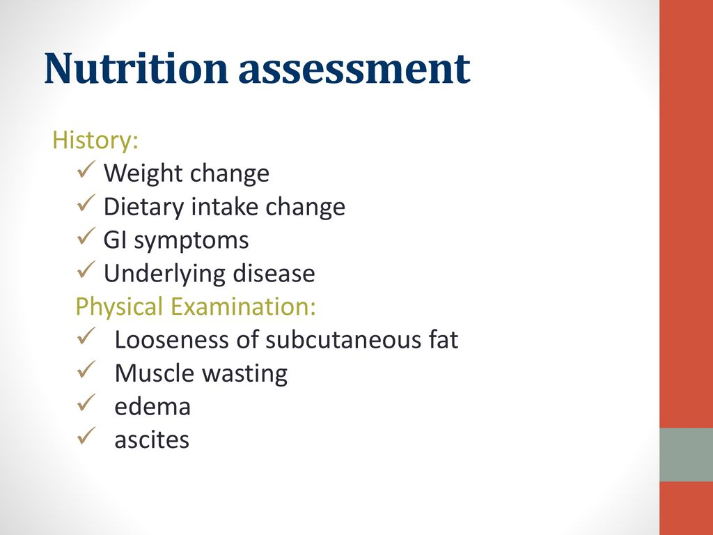 Nutrition assessment History: Weight change Dietary intake change