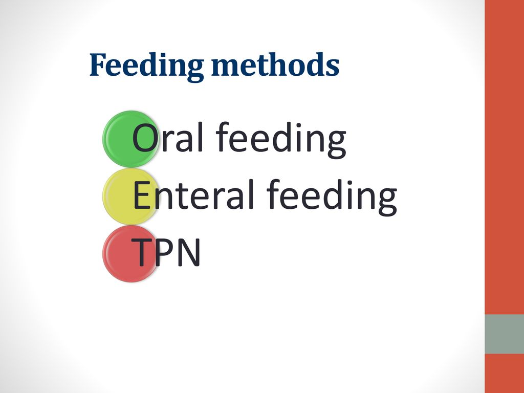 Feeding methods Oral feeding Enteral feeding TPN