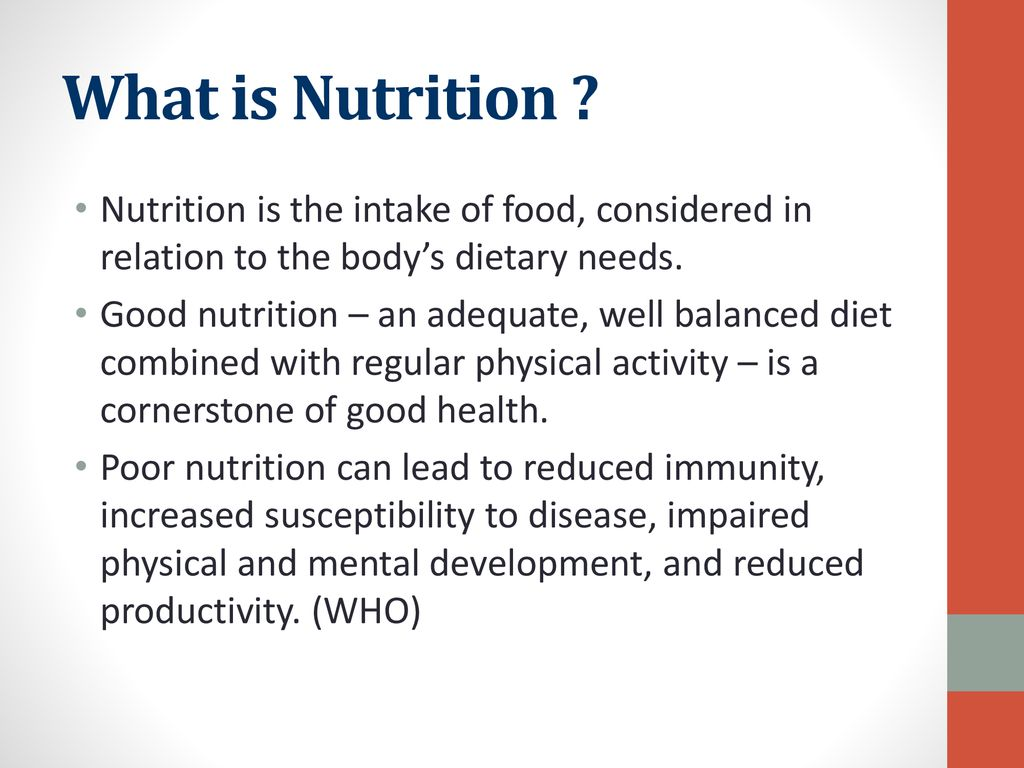 What is Nutrition Nutrition is the intake of food, considered in relation to the body's dietary needs.