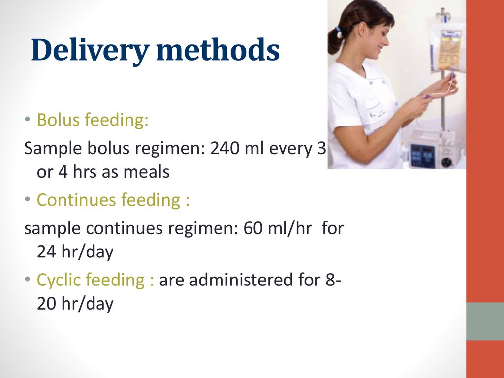 Delivery methods Bolus feeding:
