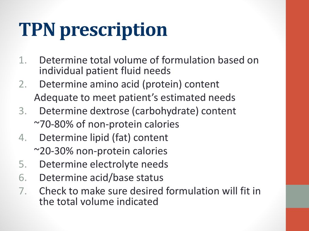 TPN prescription Determine total volume of formulation based on individual patient fluid needs. Determine amino acid (protein) content.